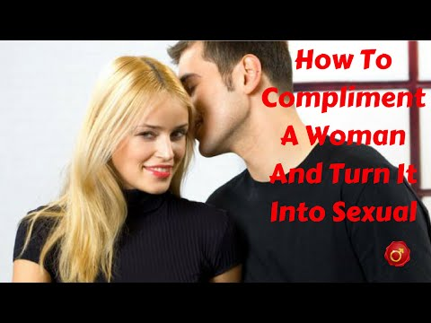How To Compliment A Woman  And Turn It Into Sexual