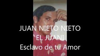 Juan Nieto El Juani Esclavo De Tu Amor