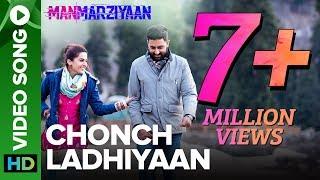 Chonch Ladhiyaan   Video Song   Manmarziyaan   Amit Trivedi, Shellee   Abhishek, Taapsee, Vicky