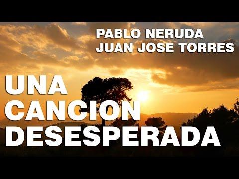 Una Cancion Desesperada Pablo Neruda