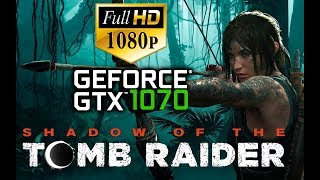 SHADOW OF THE TOMB RAIDER | BENCHMARK GTX 1070 | ULTRA SETTINGS