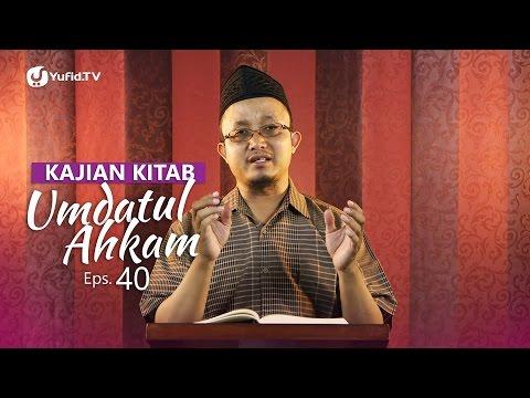 Kajian Kitab: Umdatul Ahkam - Ustadz Aris Munandar, Eps. 40