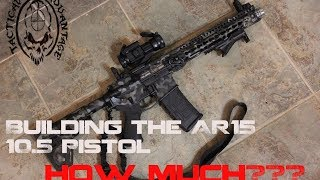 Building a Custom 10.5  AR15 Pistol, How much did it cost?
