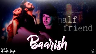 download lagu Baarish Unplugged Studio Cover  Half Girlfriend  Acoustic gratis
