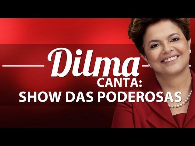DILMA ROUSSEFF CANTA #1 - SHOW DAS PODEROSAS