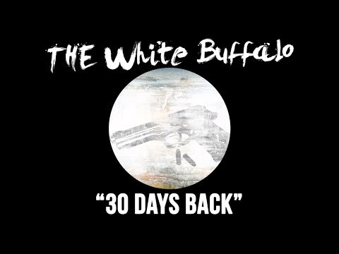 The White Buffalo - 30 Days Back