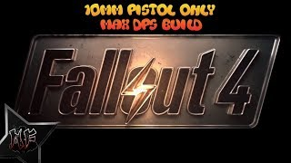 Fallout 4 10mm Pistol Max DPS Build | Very Hard Difficultyl | XBox One X
