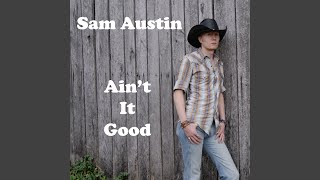 Sam Austin Ain't It Good
