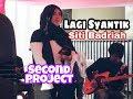 Lagu Lagi Syantik || Siti Badriah || Live Cover By SecondProject