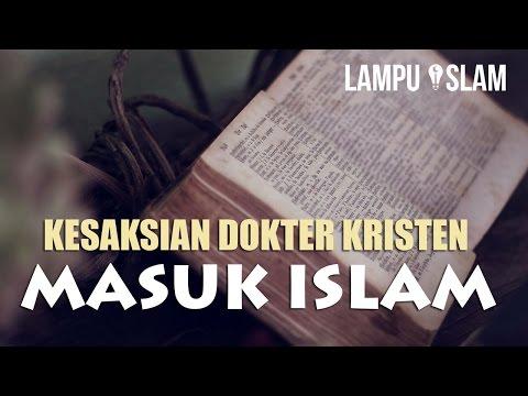Kesaksian Dokter Kristen Masuk Islam