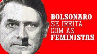 Bolsonaro se irrita com as feministas