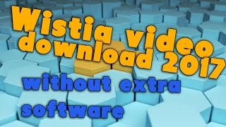 Wistia video download 2017  - without extra software