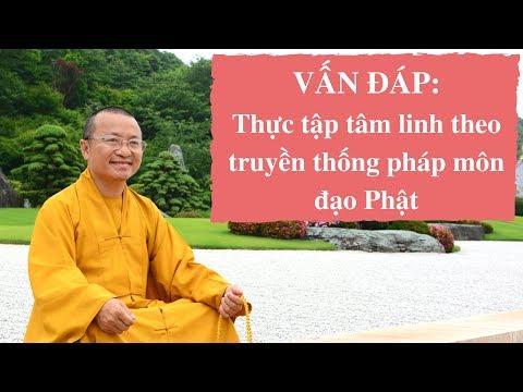 Vấn đáp: Thực tập tâm linh theo truyền thống pháp môn đạo Phật