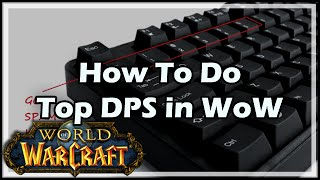 How To Do Top DPS in WoW