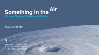 Something in the Air: Climate Change, Science and Policy