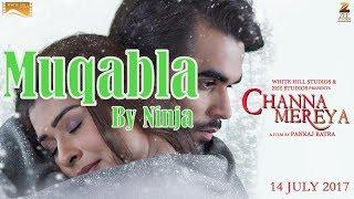 Muqabla (Full Song) || Ninja || Amrit Mann || Channa Mereya || New Punjabi Song 2K17