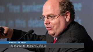 The Market for Military Defense | Robert P. Murphy
