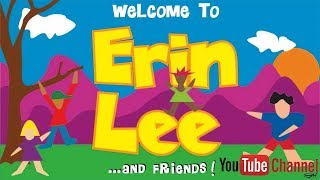 Welcome To Erin Lee And Friends Official Youtube Channel