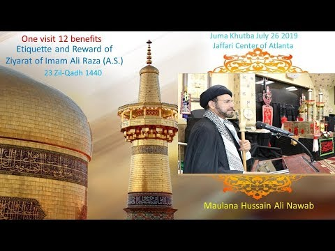 "Jumah Khutbah ""Rewards of Ziyarat of Imam Ali Raza (as)"" 07/26/2019 Maulana Hussain Ali Nawab"