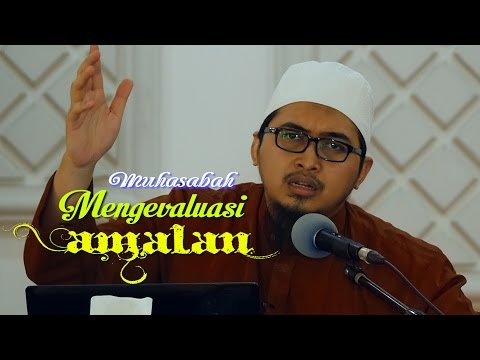 Ceramah Agama Islam : Muhasabah Diri, Mengevaluasi Amalan - Ustadz Askar Wardhana, Lc