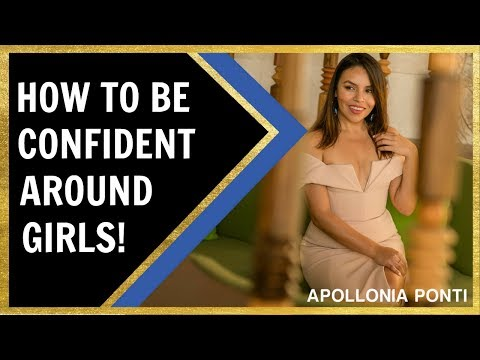 How To Be Confident Around Girls | 8 Life Changing Tips!