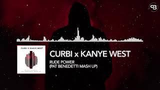 Curbi X Kanye West - Rude Power (Pat Benedetti Mash Up)