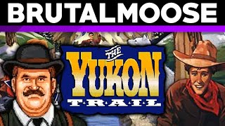 The Yukon Trail - brutalmoose