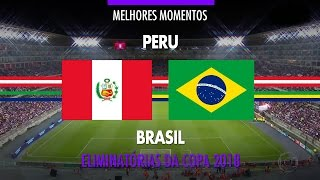 Melhores Momentos - Peru 0 x 2 Brasil - Eliminatórias da Copa 2018 - 15/11/2016