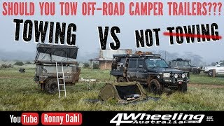 SHOULD YOU TOW OFF-ROAD CAMPER TRAILERS, TOWING vs NOT TOWING