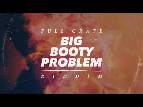 Full Crate - Big Booty Problem [Riddim] thumbnail