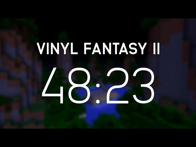 Minecraft: Vinyl Fantasy II Speedrun Attempt #1 (48:23,756)