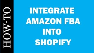How-To: Integrate Amazon FBA into Shopify