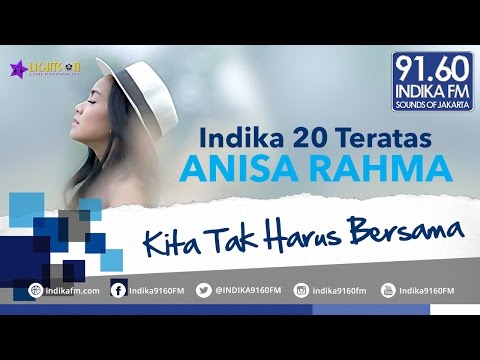 ANISA RAHMA - KITA TAK HARUS BERSAMA - INDIKA 20 TERATAS
