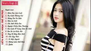 Liên Khúc Nhạc Trẻ Remix Nhìn Em Lần Cuối   Nonstop Việt Mix 2015 Hot