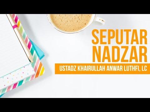 Seputar Nadzar - Ustadz Khairullah Anwar Luthfi, Lc