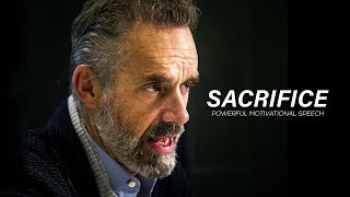 SACRIFICE - Powerful Motivational Speech (by Jordan Peterson)