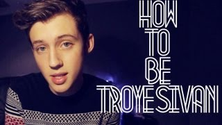 Download Lagu HOW TO BE TROYE SIVAN Gratis STAFABAND