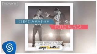 download musica Jorge & Mateus - Preocupa Não - Como Sempre Feito Nunca Áudio