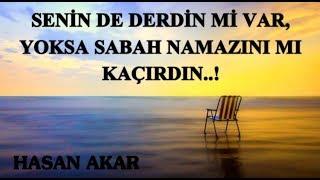 Hasan Akar - Senin De Derdin Mi Var, Yoksa Sabah Namazını mı Kaçırdın..!