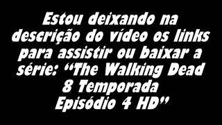 Assistir The Walking Dead 8 Temporada Episódio 4