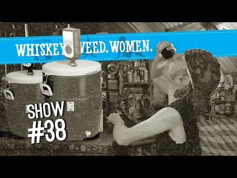 (#38) WHISKEY. WEED. WOMEN. with Steve Jessup (Homemade Shot...