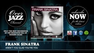 Watch Frank Sinatra Arent You Glad Youre You video