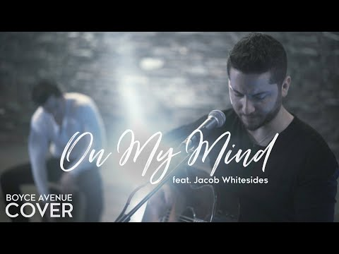 Download On My Mind - Ellie Goulding Boyce Avenue feat. Jacob Whitesides cover on Spotify and Apple Mp4 baru