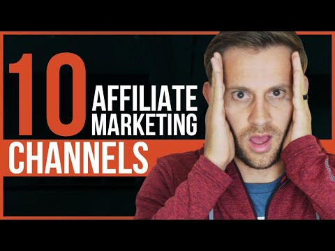 10 MARKETING CHANNELS FOR AFFILIATE MARKETERS