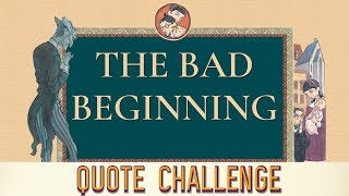 Quote Challenge | 🧳A Bad Beginning: A Series Of Unfortunate Events