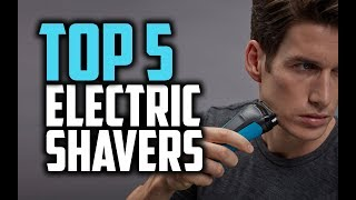 Best Electric Shavers (Mid-2018) - Which Is The Best Electric Shaver For Men?