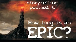 How long is an epic? [Storytelling podcast] #1