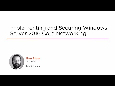 Course Preview: Implementing And Securing Windows Server 2016 Core Networking