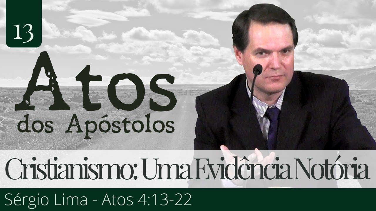 13. Cristianismo: Uma Evidência Notória - Sérgio Lima