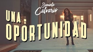 Daniela Calvario - Una Oportunidad (Video Oficial)